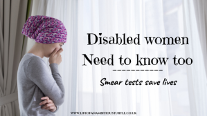 """A lady with a headscarf on, crying into her hand discretely facing a curtained window. Next to it reads """"Disabled women need to know too - Smear tests SAVE lives"""""""