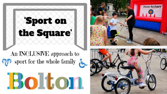 "Collage thumbnail image. On the left it reads 'Sport on the Square' inside a football net graphic, beneath ""An inclusive approach to sport for the whole family' embraced by both a family symbol and wheelchair and below this the Bolton Council logo. On the right is a sneak peek of two photos from the day. The first is my 6 year old nephew trying archery and and 2nd is my 6 year old daughter riding in circles on a large 3 wheeler trike."