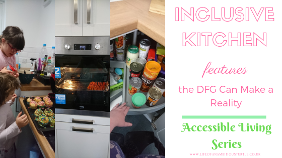 "Blog post collage cover image. States ""Inclusive Kitchen features the DFG can make a reality - part of the Accessible Living Series."" Includes images of my daughters making cupcakes with me on the rise and fall worktops, tea cooking in the accessible oven and my hand turning the carousel in the cupboard."